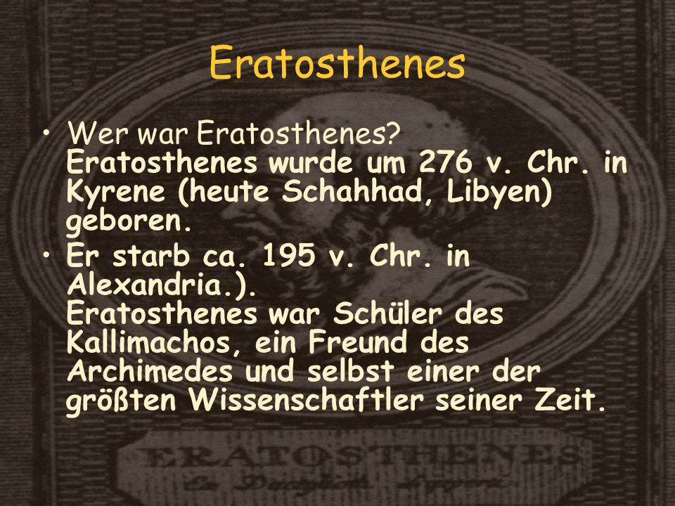 Wer war Eratosthenes.Eratosthenes wurde um 276 v.