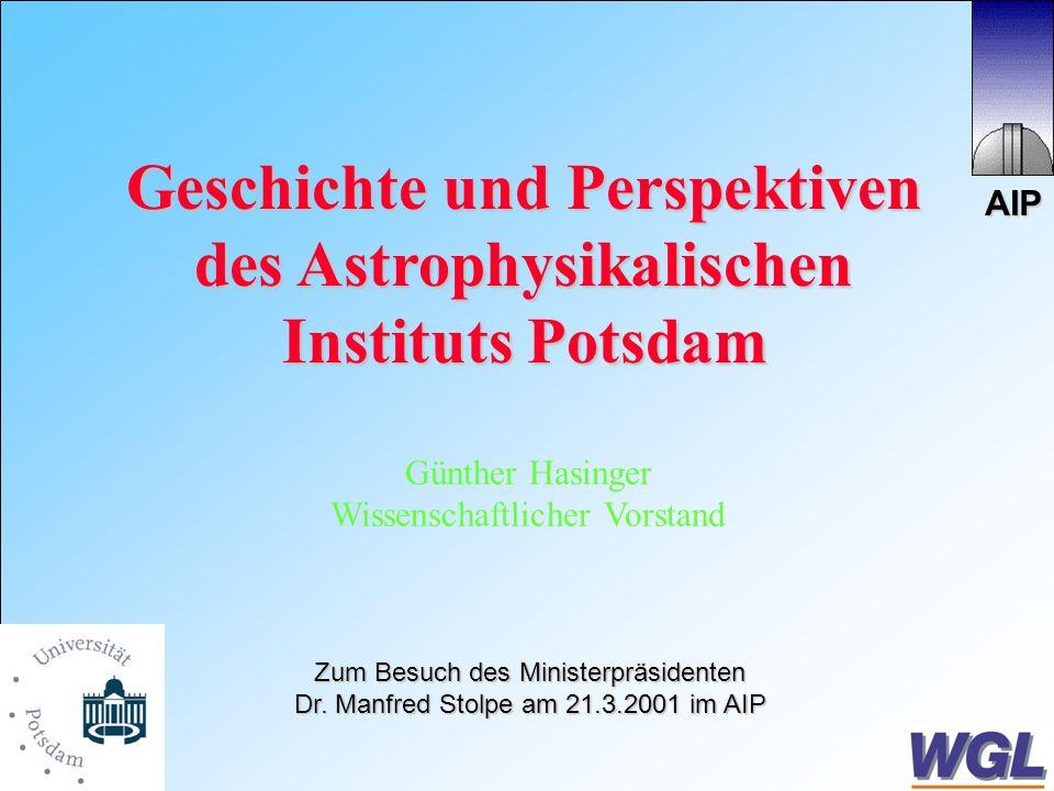 AIP Geschichte und Perspektiven des Astrophysikalischen des Astrophysikalischen Instituts Potsdam Günther Hasinger Wissenschaftlicher Vorstand Zum Besuch des Ministerpräsidenten Dr.