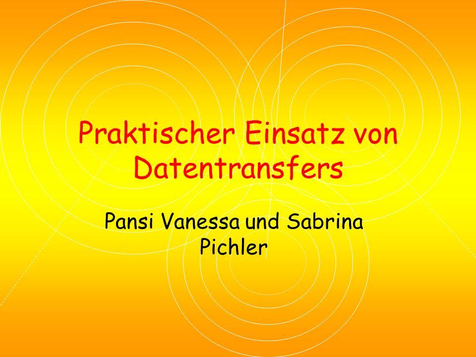 Praktischer Einsatz von Datentransfers Pansi Vanessa und Sabrina Pichler
