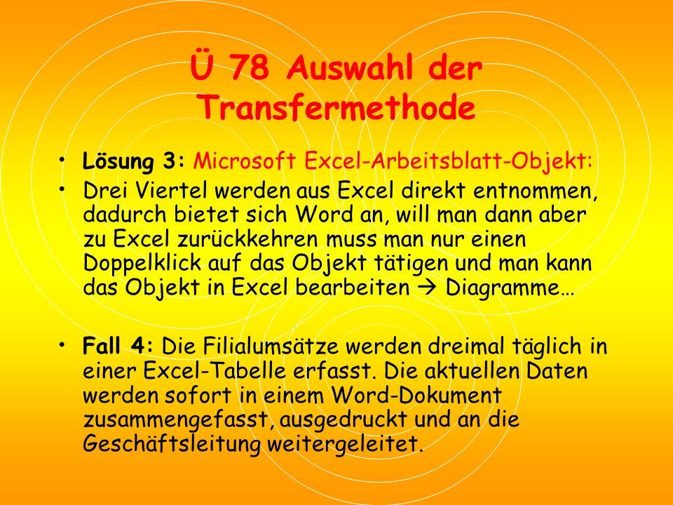 Ü 78 Auswahl der Transfermethode Lösung 2: Unformatierten Text: Da der Kunde die Tabellenform seinen Wünschen entsprechend selber im Word überarbeiten