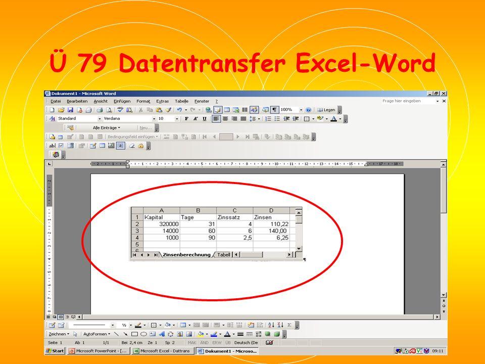 Ü 79 Datentransfer Excel-Word Transferieren Sie die Daten aus Excel in Ihr Word-Dokument als eingebettete Excel-Tabelle, als verknüpfte Excel-Tabelle und als Word- Tabelle.