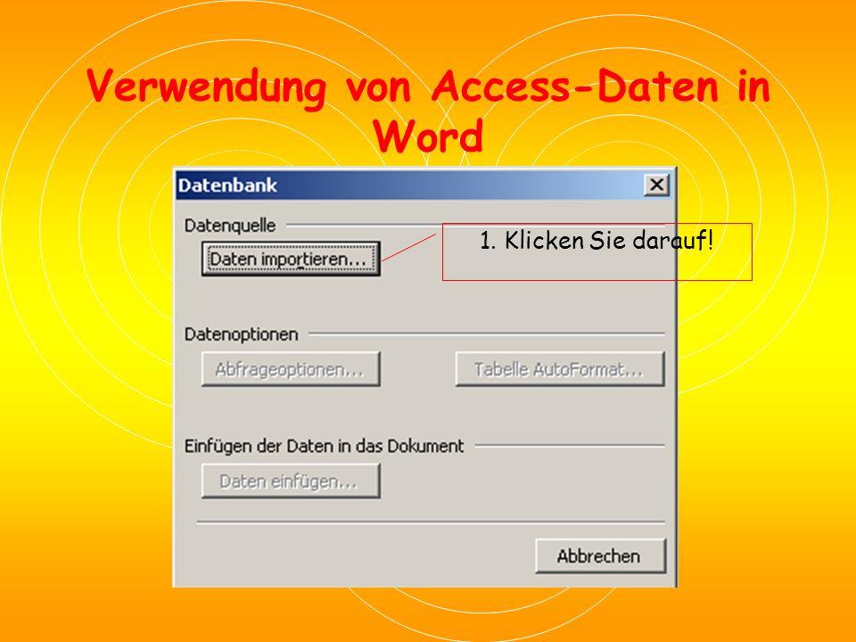 Verwendung von Access-Daten in Word Tabellen oder Abfragen einer Datenbank  Symbolleiste Datenbank: Symbolleiste aktivieren in Word: Ansicht / Symbolleisten / Datenbank