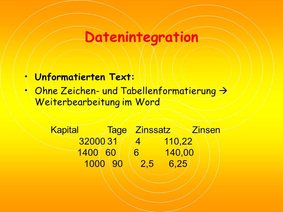Datenintegration Formatierten Text (RTF): Daten als Word-Tabelle eingefügt können nur mehr mit WORD weiterbearbeitet werden KapitalTageZinssatzZinsen