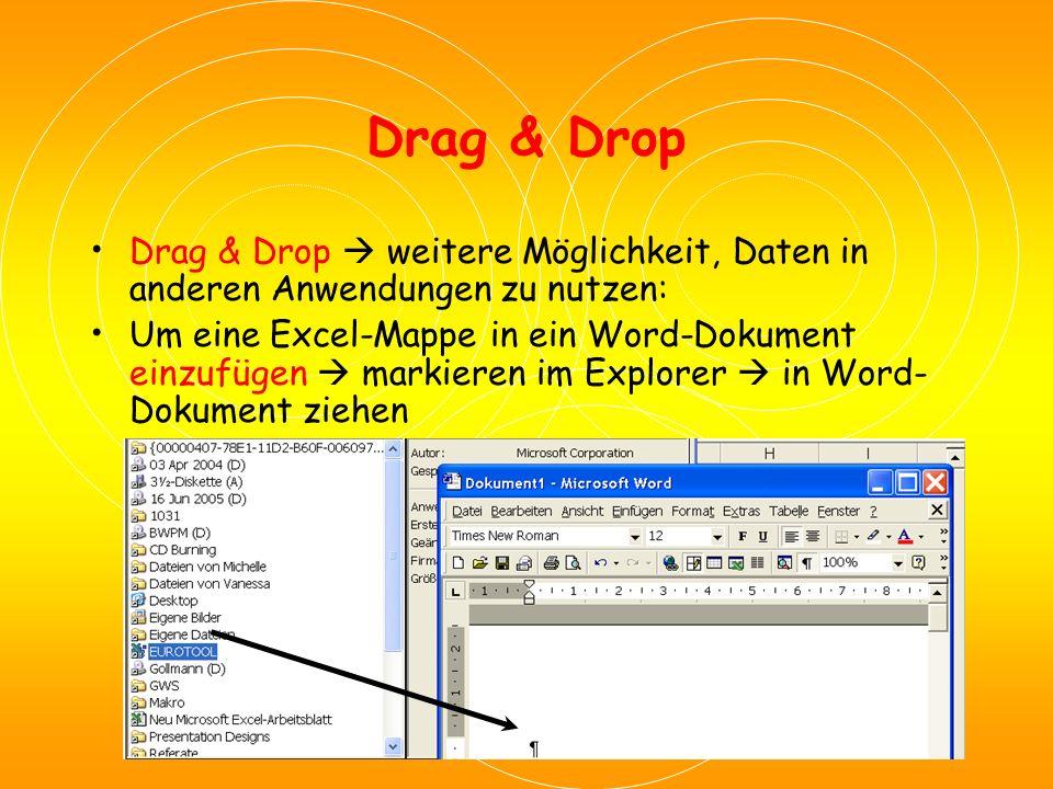 Drag & Drop Drag & Drop  weitere Möglichkeit, Daten in anderen Anwendungen zu nutzen: Um eine Excel-Mappe in ein Word-Dokument einzufügen  markieren im Explorer  in Word- Dokument ziehen