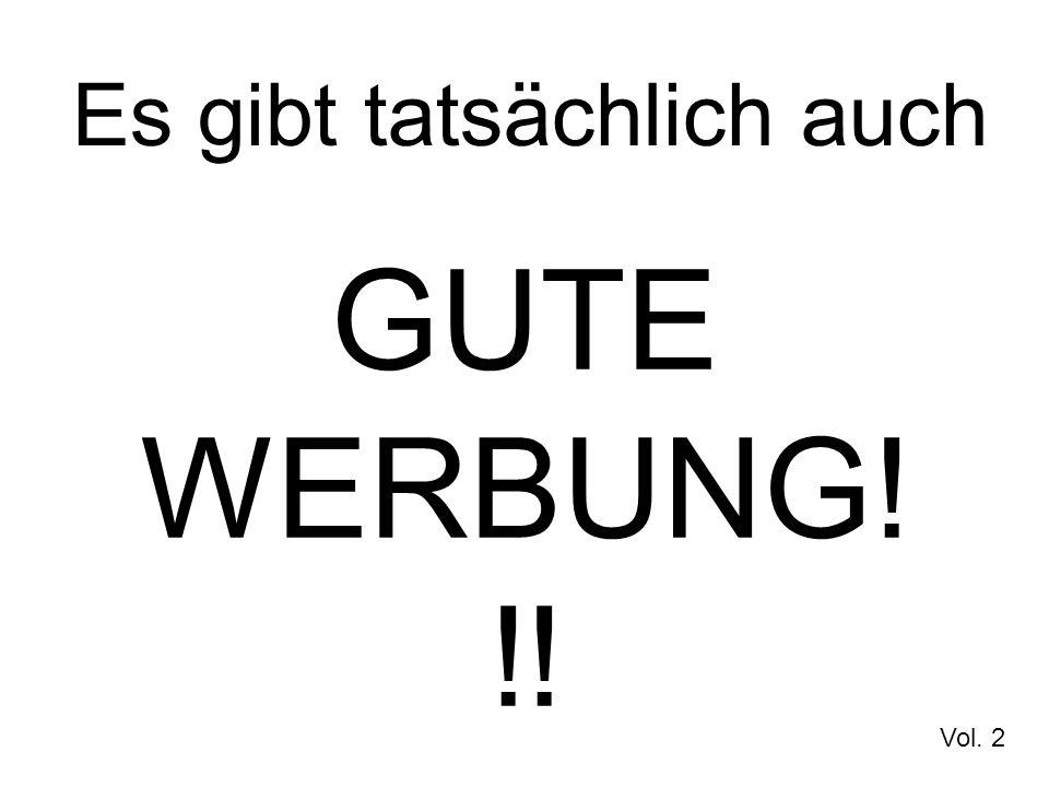 Es gibt tatsächlich auch GUTE WERBUNG! !! Vol. 2