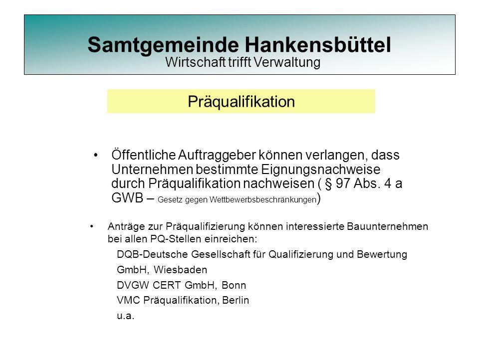 Samtgemeinde Hankensbüttel Anträge zur Präqualifizierung können interessierte Bauunternehmen bei allen PQ-Stellen einreichen: DQB-Deutsche Gesellschaf