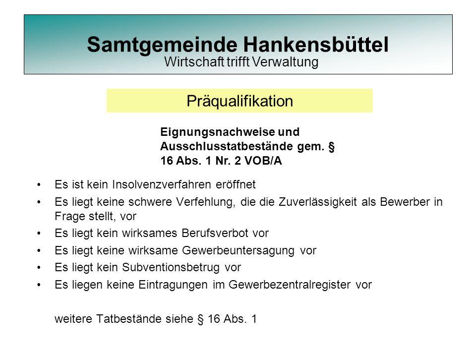 Samtgemeinde Hankensbüttel Präqualifikation Es ist kein Insolvenzverfahren eröffnet Es liegt keine schwere Verfehlung, die die Zuverlässigkeit als Bew