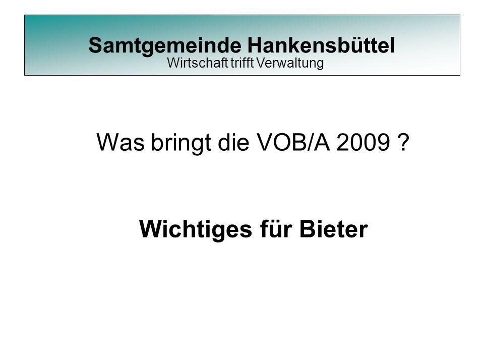 Samtgemeinde Hankensbüttel Was bringt die VOB/A 2009 ? Wichtiges für Bieter Wirtschaft trifft Verwaltung