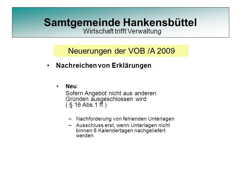 Samtgemeinde Hankensbüttel Neuerungen der VOB /A 2009 Nachreichen von Erklärungen Neu: Sofern Angebot nicht aus anderen Gründen ausgeschlossen wird (