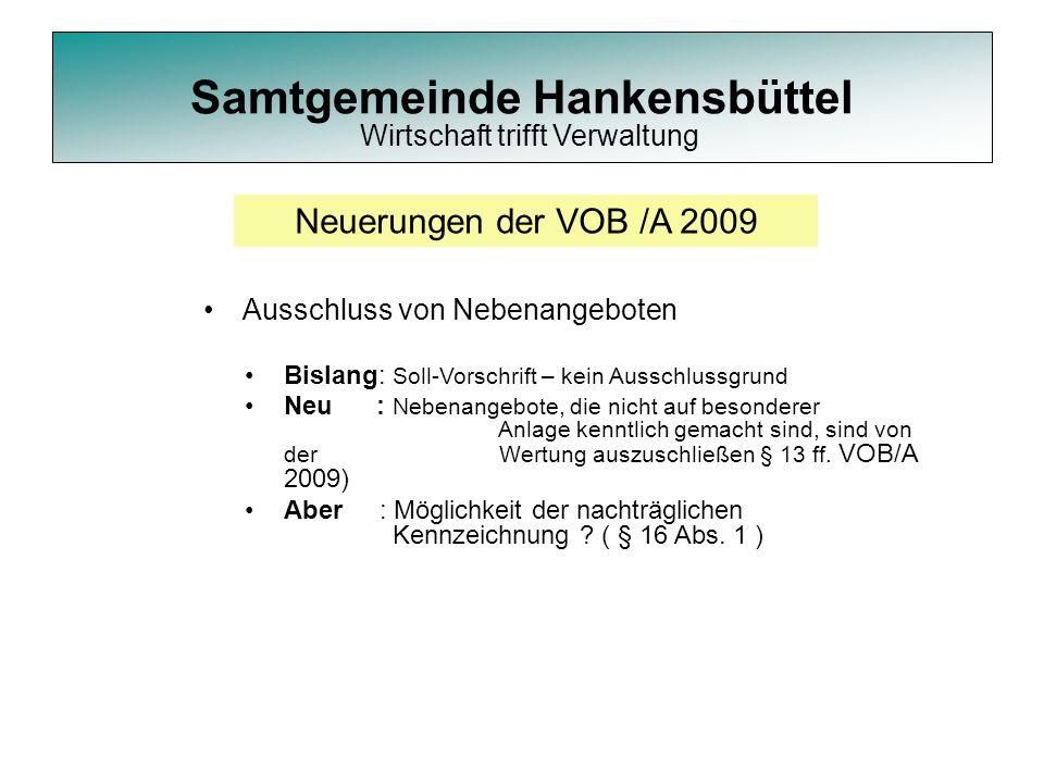 Samtgemeinde Hankensbüttel Neuerungen der VOB /A 2009 Ausschluss von Nebenangeboten Bislang: Soll-Vorschrift – kein Ausschlussgrund Neu : Nebenangebot