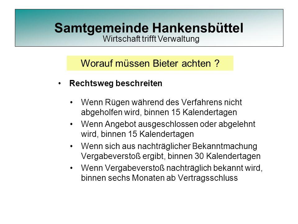 Samtgemeinde Hankensbüttel Rechtsweg beschreiten Worauf müssen Bieter achten ? Wenn Rügen während des Verfahrens nicht abgeholfen wird, binnen 15 Kale