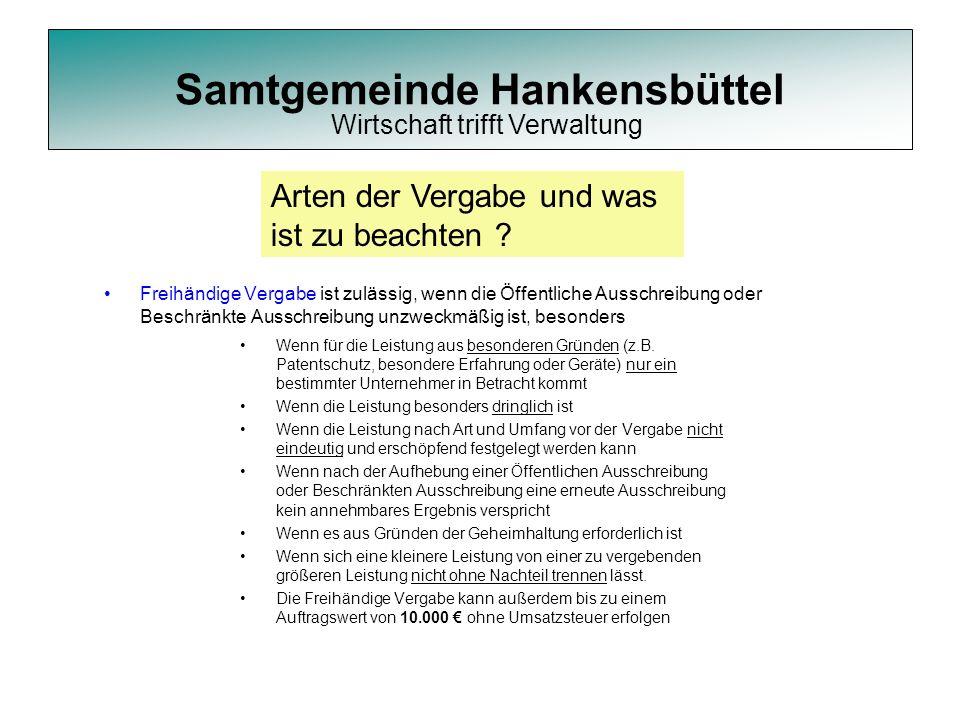 Samtgemeinde Hankensbüttel Freihändige Vergabe ist zulässig, wenn die Öffentliche Ausschreibung oder Beschränkte Ausschreibung unzweckmäßig ist, beson