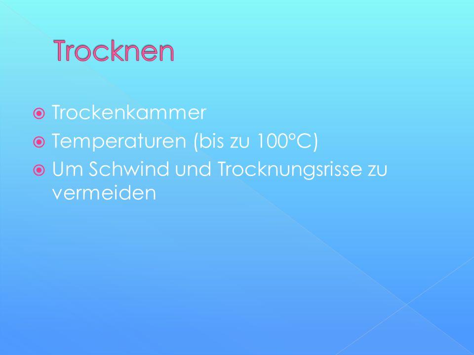 Trockenkammer  Temperaturen (bis zu 100°C)  Um Schwind und Trocknungsrisse zu vermeiden