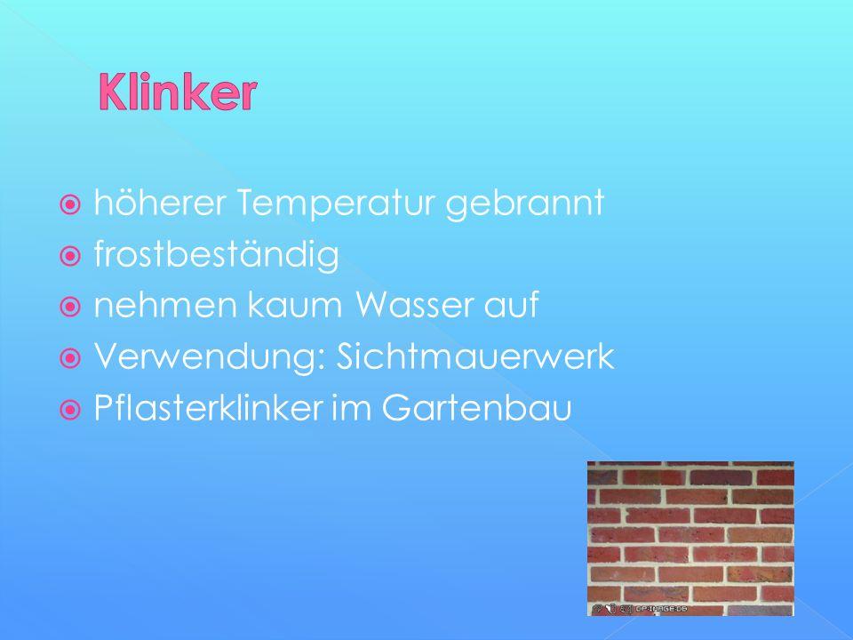  höherer Temperatur gebrannt  frostbeständig  nehmen kaum Wasser auf  Verwendung: Sichtmauerwerk  Pflasterklinker im Gartenbau
