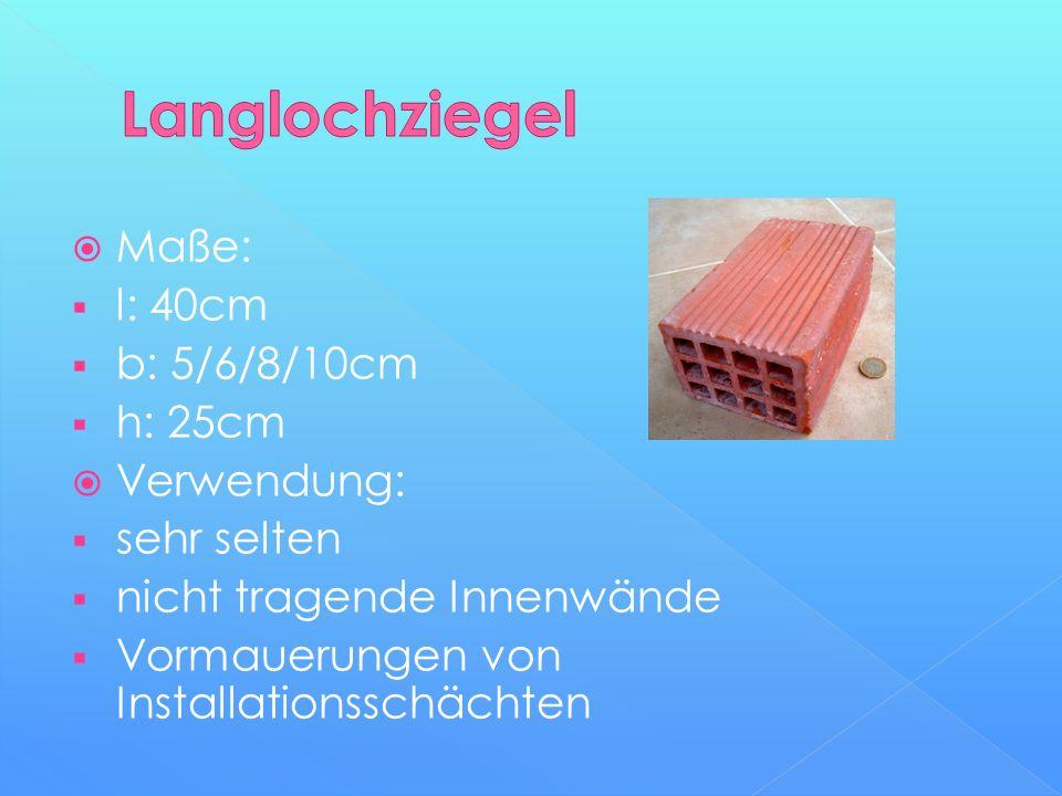  Maße:  l: 40cm  b: 5/6/8/10cm  h: 25cm  Verwendung:  sehr selten  nicht tragende Innenwände  Vormauerungen von Installationsschächten