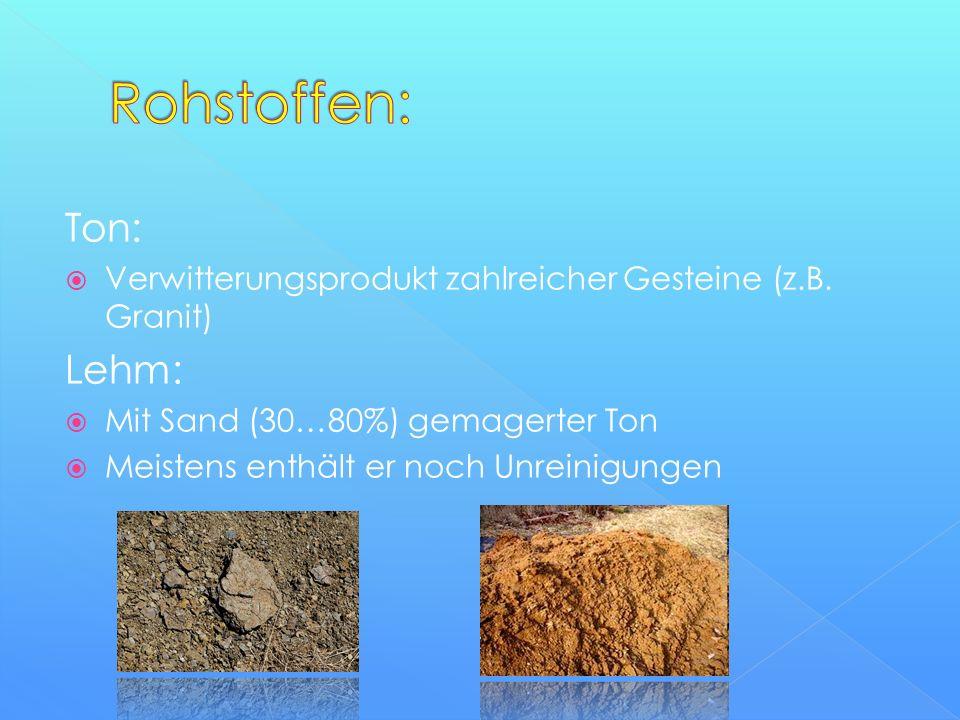Ton:  Verwitterungsprodukt zahlreicher Gesteine (z.B.