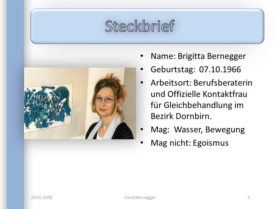 Name: Brigitta Bernegger Geburtstag: 07.10.1966 Arbeitsort: Berufsberaterin und Offizielle Kontaktfrau für Gleichbehandlung im Bezirk Dornbirn.