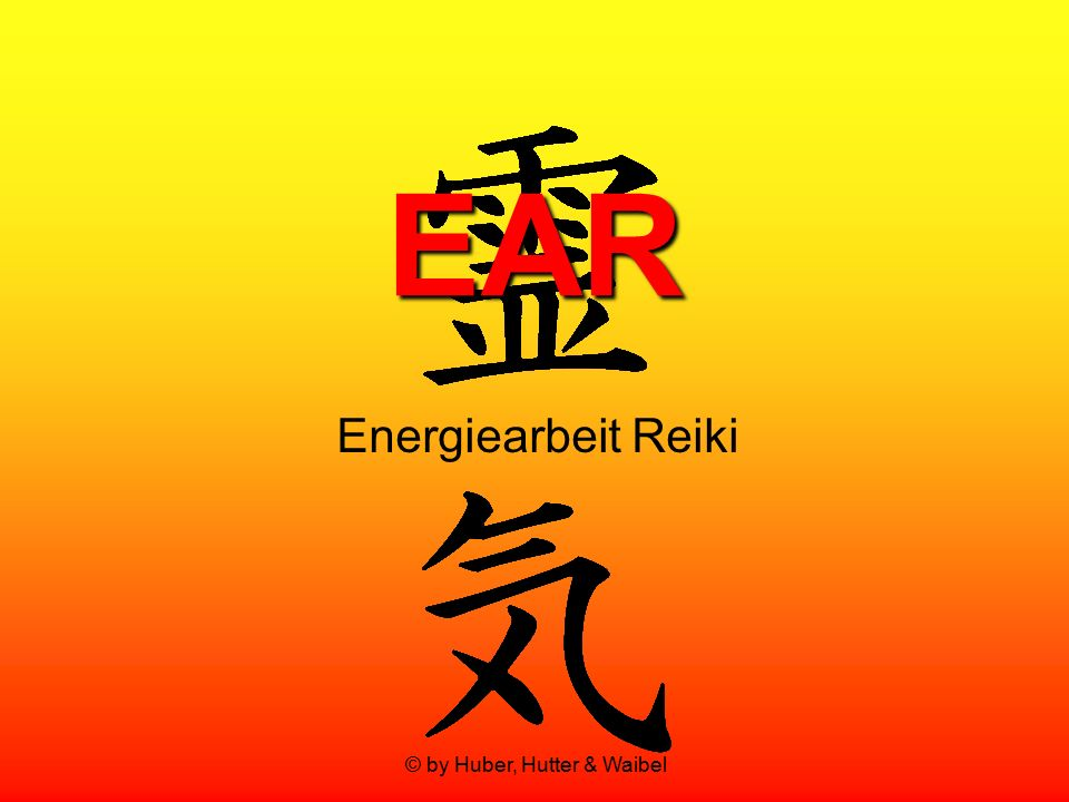 © by Huber, Hutter & Waibel EAR Energiearbeit Reiki
