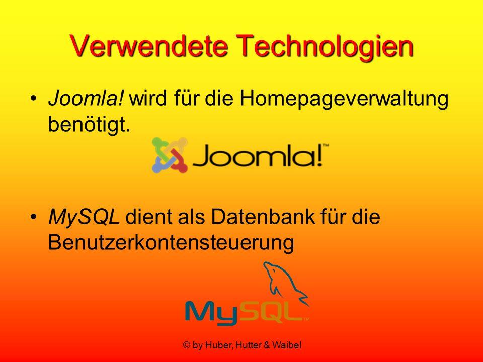 © by Huber, Hutter & Waibel Verwendete Technologien Joomla! wird für die Homepageverwaltung benötigt. MySQL dient als Datenbank für die Benutzerkonten