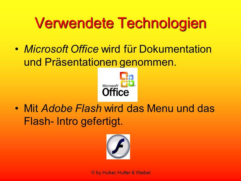 © by Huber, Hutter & Waibel Verwendete Technologien Microsoft Office wird für Dokumentation und Präsentationen genommen. Mit Adobe Flash wird das Menu