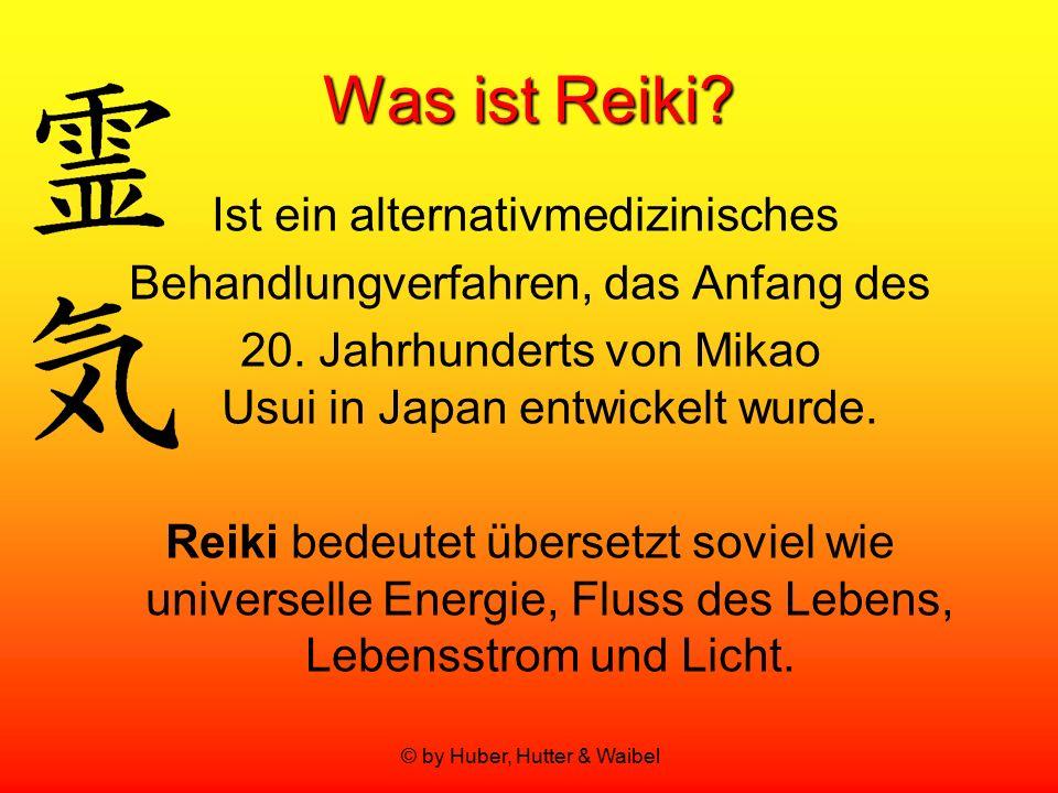 © by Huber, Hutter & Waibel Was ist Reiki? Ist ein alternativmedizinisches Behandlungverfahren, das Anfang des 20. Jahrhunderts von Mikao Usui in Japa