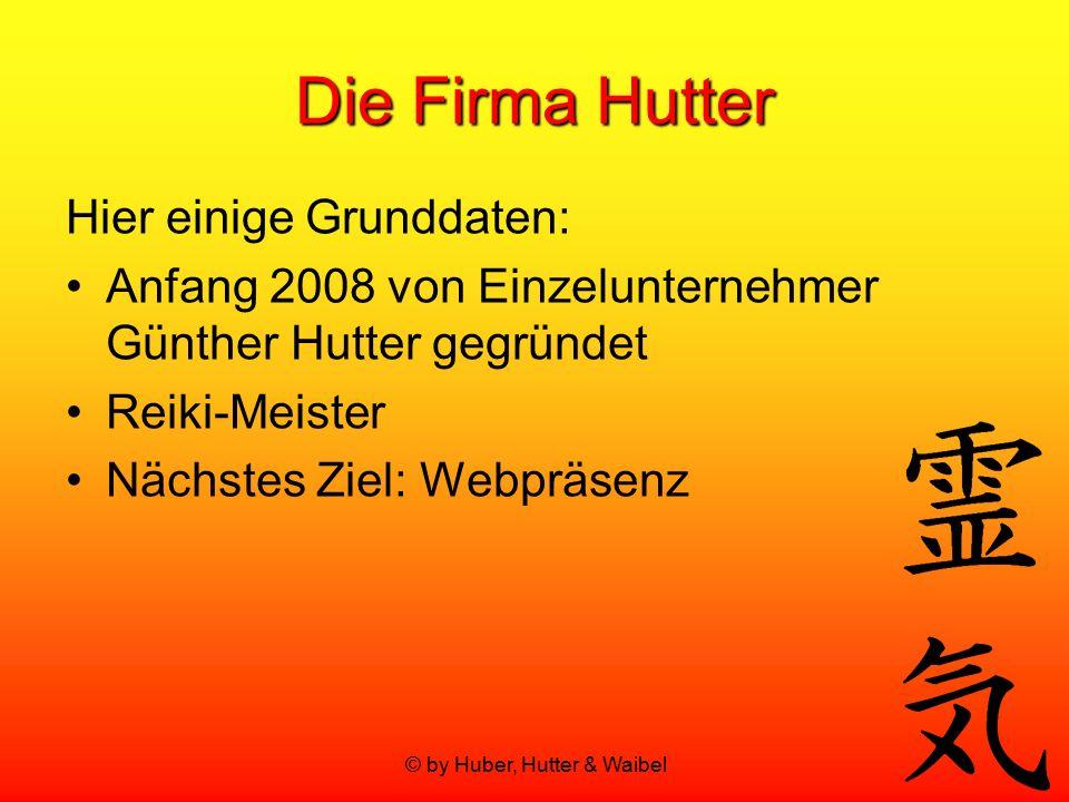 © by Huber, Hutter & Waibel Die Firma Hutter Hier einige Grunddaten: Anfang 2008 von Einzelunternehmer Günther Hutter gegründet Reiki-Meister Nächstes
