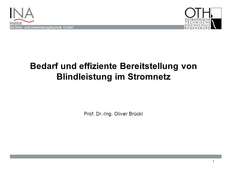 für Netz- und Anwendungstechnik GmbH Institut Bedarf und effiziente Bereitstellung von Blindleistung im Stromnetz Prof. Dr.-Ing. Oliver Brückl 1