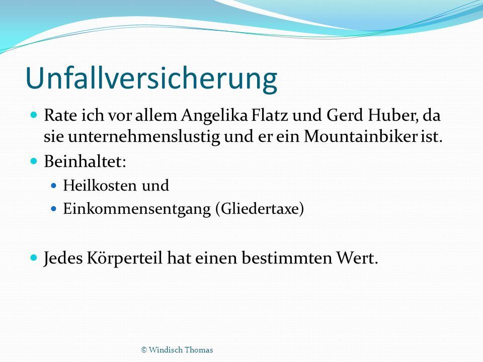 Unfallversicherung Rate ich vor allem Angelika Flatz und Gerd Huber, da sie unternehmenslustig und er ein Mountainbiker ist.