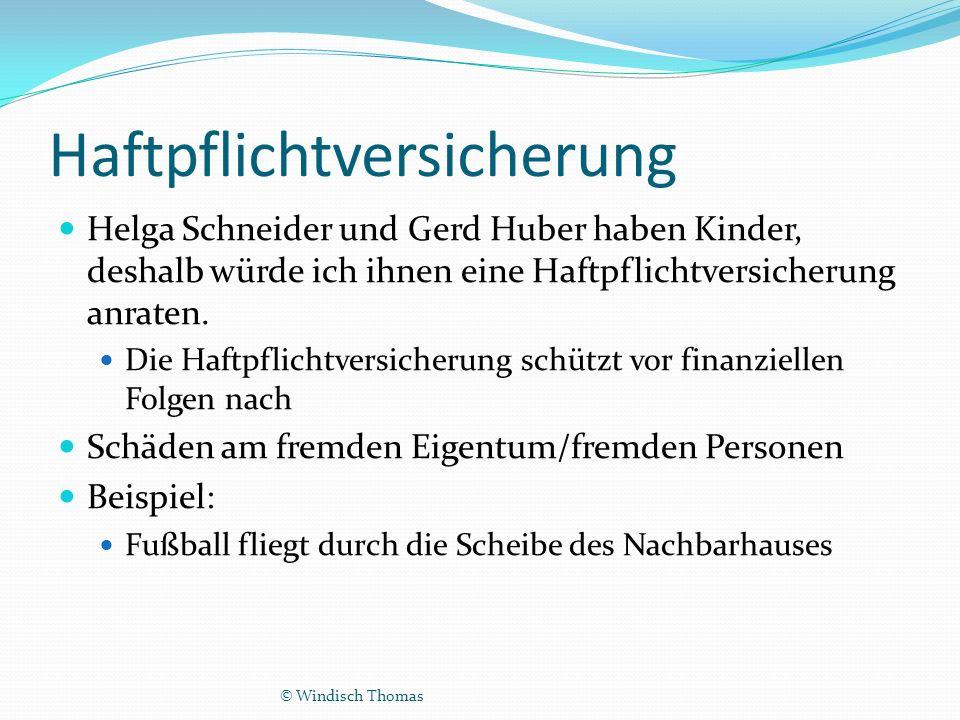 Haftpflichtversicherung Helga Schneider und Gerd Huber haben Kinder, deshalb würde ich ihnen eine Haftpflichtversicherung anraten.