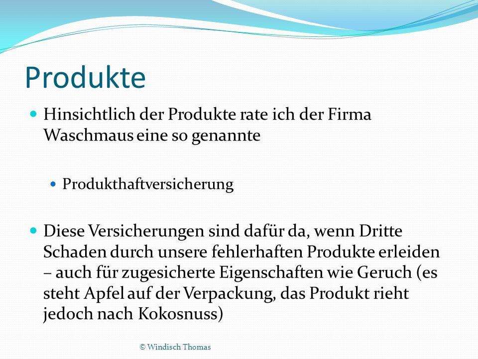 Produkte Hinsichtlich der Produkte rate ich der Firma Waschmaus eine so genannte Produkthaftversicherung Diese Versicherungen sind dafür da, wenn Dritte Schaden durch unsere fehlerhaften Produkte erleiden – auch für zugesicherte Eigenschaften wie Geruch (es steht Apfel auf der Verpackung, das Produkt rieht jedoch nach Kokosnuss) © Windisch Thomas