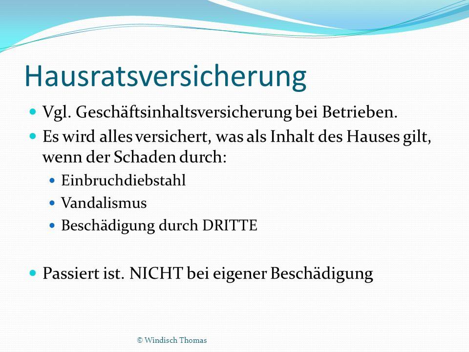 Hausratsversicherung Vgl. Geschäftsinhaltsversicherung bei Betrieben.