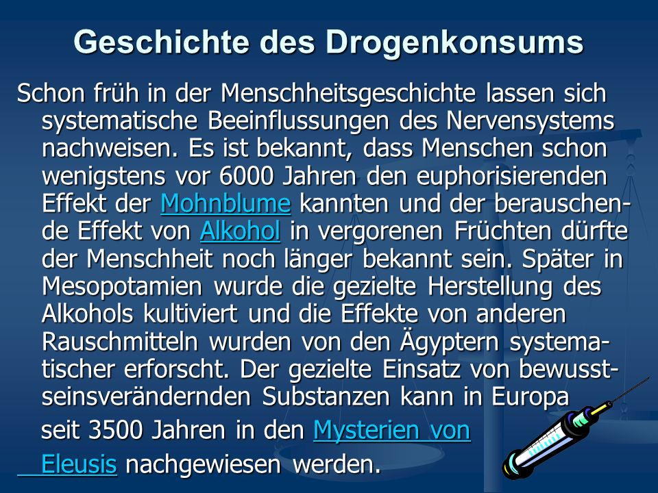 Geschichte des Drogenkonsums Schon früh in der Menschheitsgeschichte lassen sich systematische Beeinflussungen des Nervensystems nachweisen. Es ist be