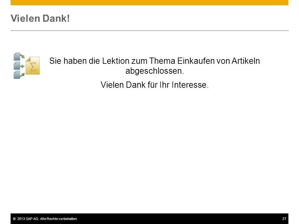 ©2013 SAP AG. Alle Rechte vorbehalten.27 Vielen Dank! Sie haben die Lektion zum Thema Einkaufen von Artikeln abgeschlossen. Vielen Dank für Ihr Intere