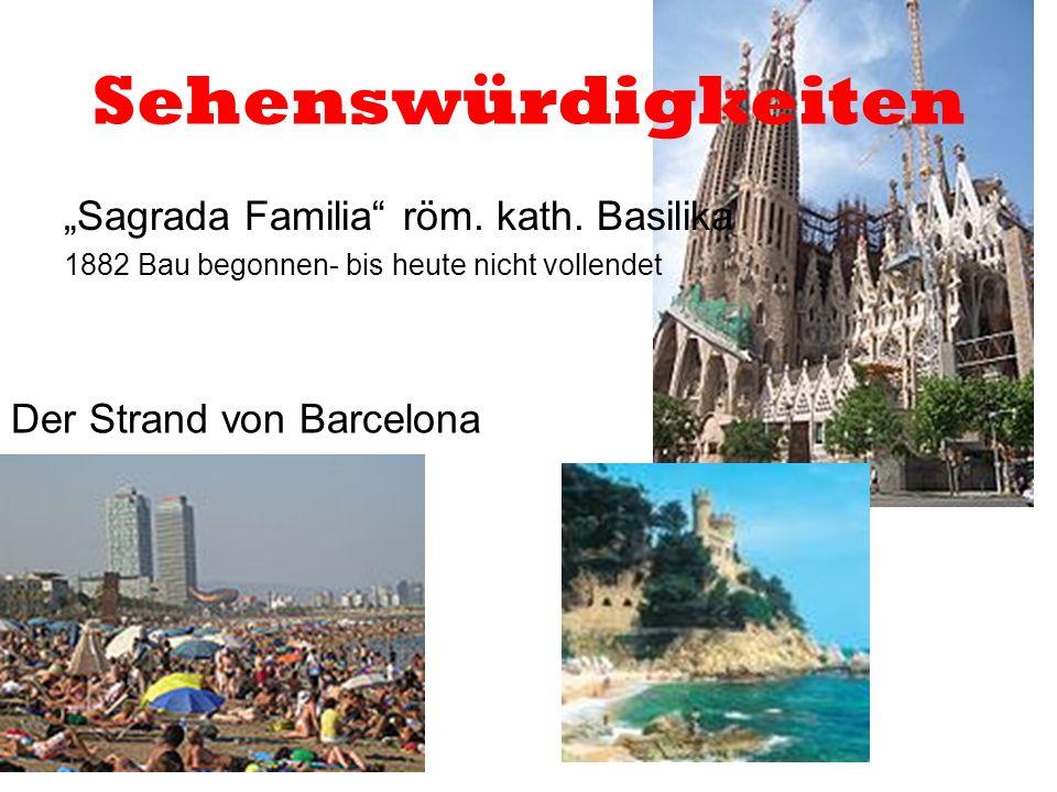 """Sehenswürdigkeiten """"Sagrada Familia"""" röm. kath. Basilika 1882 Bau begonnen- bis heute nicht vollendet Der Strand von Barcelona"""