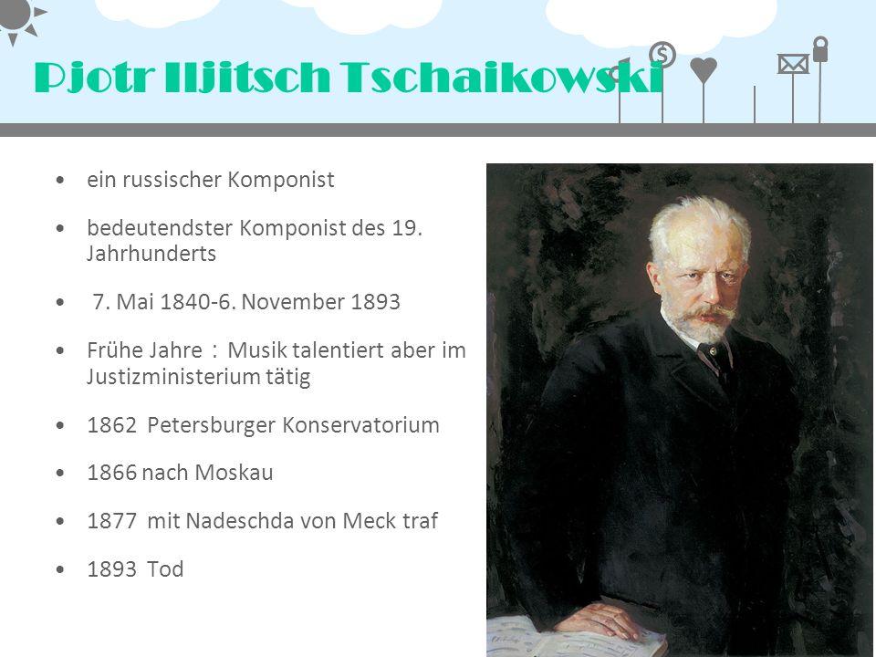 $ Pjotr Iljitsch Tschaikowski ein russischer Komponist bedeutendster Komponist des 19. Jahrhunderts 7. Mai 1840-6. November 1893 Frühe Jahre : Musik t