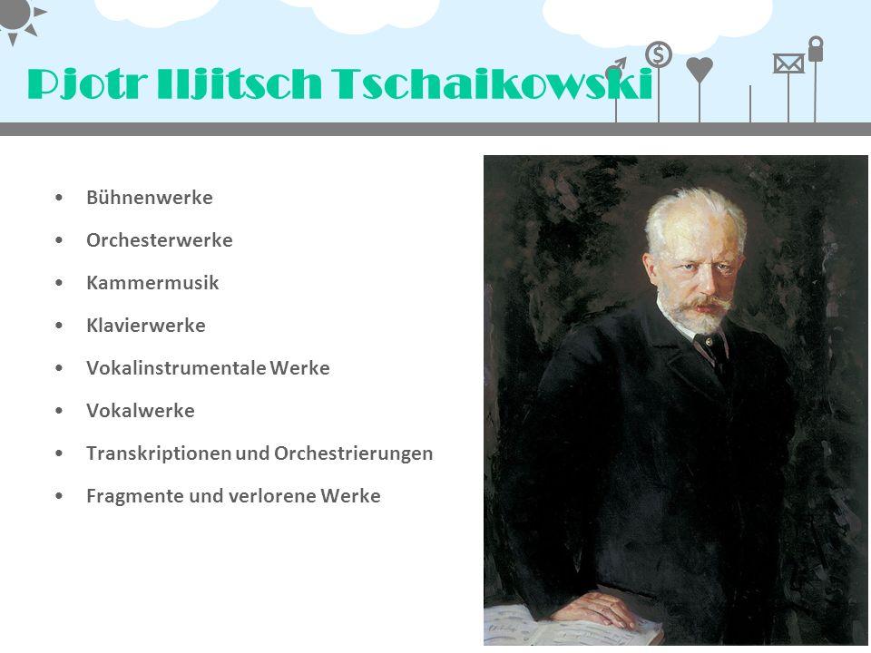 $ Pjotr Iljitsch Tschaikowski Bühnenwerke Orchesterwerke Kammermusik Klavierwerke Vokalinstrumentale Werke Vokalwerke Transkriptionen und Orchestrieru