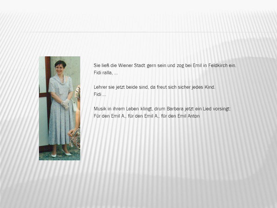 Sie ließ die Wiener Stadt gern sein und zog bei Emil in Feldkirch ein.