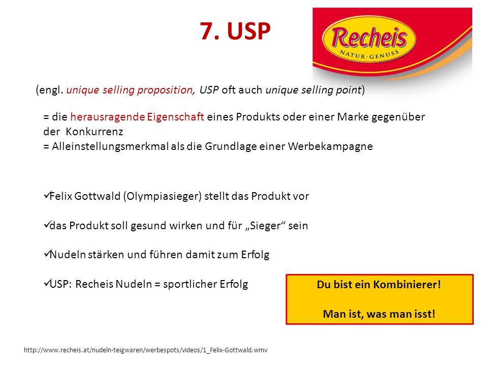 7. USP (engl. unique selling proposition, USP oft auch unique selling point) = die herausragende Eigenschaft eines Produkts oder einer Marke gegenüber