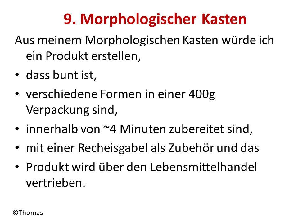 ©Thomas 9. Morphologischer Kasten Aus meinem Morphologischen Kasten würde ich ein Produkt erstellen, dass bunt ist, verschiedene Formen in einer 400g