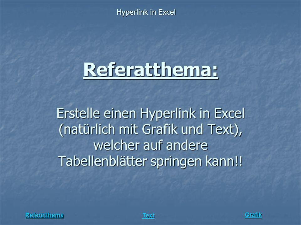 Hyperlink in Excel Grafik Referatthema Text Referatthema: Erstelle einen Hyperlink in Excel (natürlich mit Grafik und Text), welcher auf andere Tabell