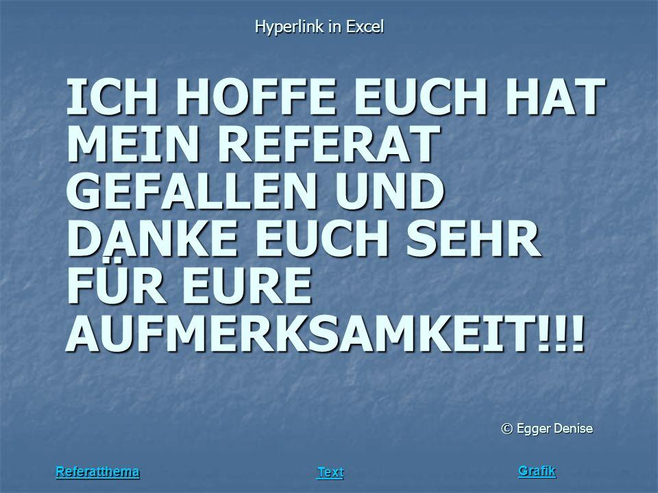 Grafik Hyperlink in Excel Referatthema Text ICH HOFFE EUCH HAT MEIN REFERAT GEFALLEN UND DANKE EUCH SEHR FÜR EURE AUFMERKSAMKEIT!!! © Egger Denise