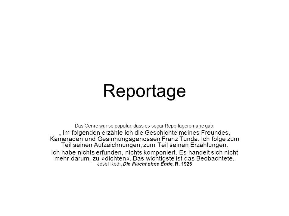 Reportage Das Genre war so popular, dass es sogar Reportageromane gab.,, Im folgenden erzähle ich die Geschichte meines Freundes, Kameraden und Gesinn