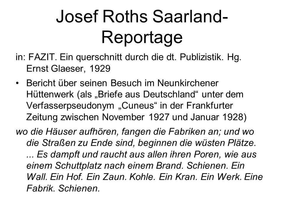 Josef Roths Saarland- Reportage in: FAZIT. Ein querschnitt durch die dt. Publizistik. Hg. Ernst Glaeser, 1929 Bericht über seinen Besuch im Neunkirche