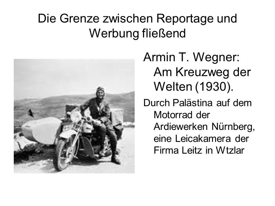 Die Grenze zwischen Reportage und Werbung fließend Armin T. Wegner: Am Kreuzweg der Welten (1930). Durch Palästina auf dem Motorrad der Ardiewerken Nü
