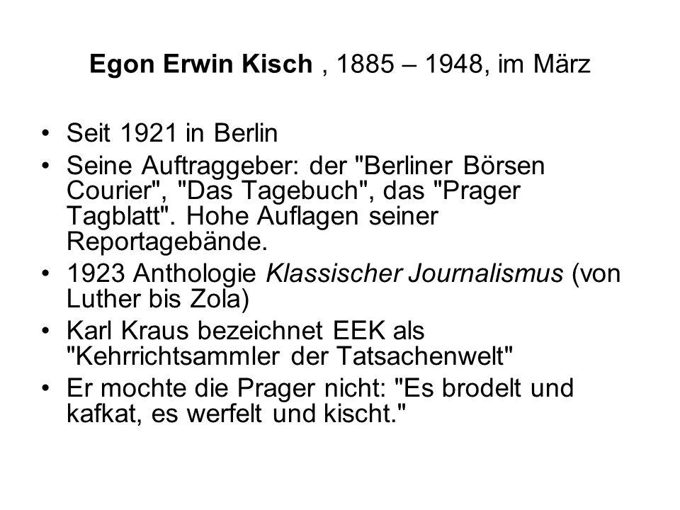 Egon Erwin Kisch, 1885 – 1948, im März Seit 1921 in Berlin Seine Auftraggeber: der Berliner Börsen Courier , Das Tagebuch , das Prager Tagblatt .