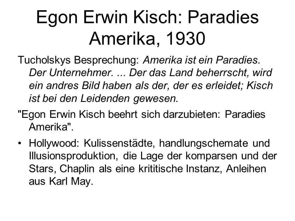 Egon Erwin Kisch: Paradies Amerika, 1930 Tucholskys Besprechung: Amerika ist ein Paradies. Der Unternehmer.... Der das Land beherrscht, wird ein andre