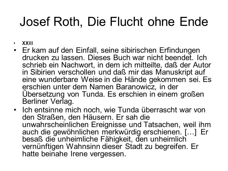 Josef Roth, Die Flucht ohne Ende XXIII Er kam auf den Einfall, seine sibirischen Erfindungen drucken zu lassen. Dieses Buch war nicht beendet. Ich sch