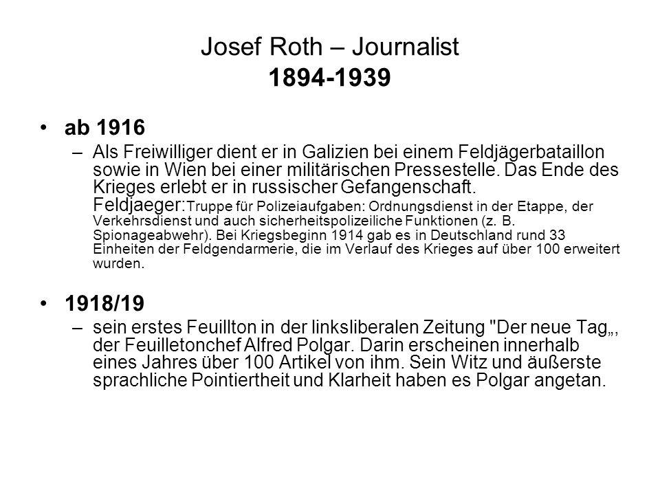 Josef Roth – Journalist 1894-1939 ab 1916 –Als Freiwilliger dient er in Galizien bei einem Feldjägerbataillon sowie in Wien bei einer militärischen Pressestelle.