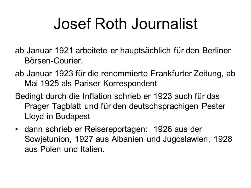 Josef Roth Journalist ab Januar 1921 arbeitete er hauptsächlich für den Berliner Börsen-Courier. ab Januar 1923 für die renommierte Frankfurter Zeitun