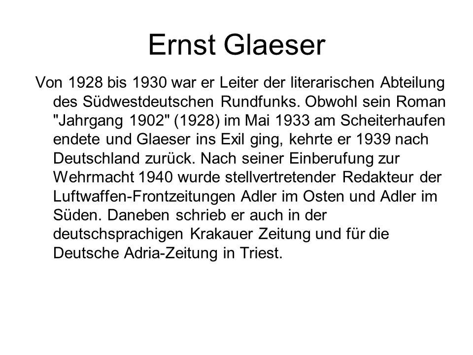 Ernst Glaeser Von 1928 bis 1930 war er Leiter der literarischen Abteilung des Südwestdeutschen Rundfunks. Obwohl sein Roman